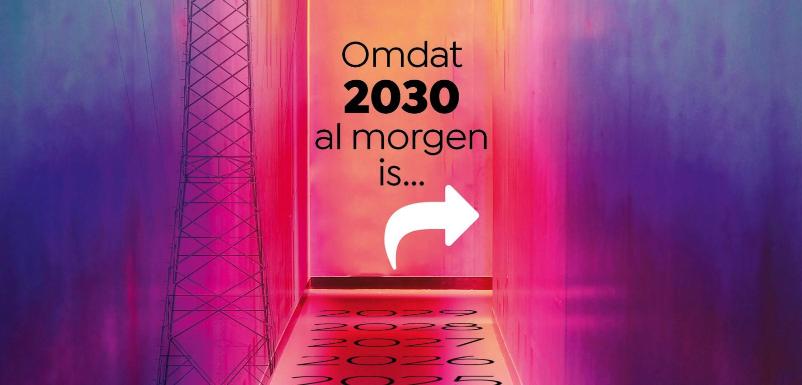 Omdat 2030 al morgen is...